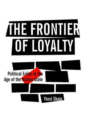 The Frontier of Loyalty: Political Exiles in the Age of the Nation-state (Paperback)