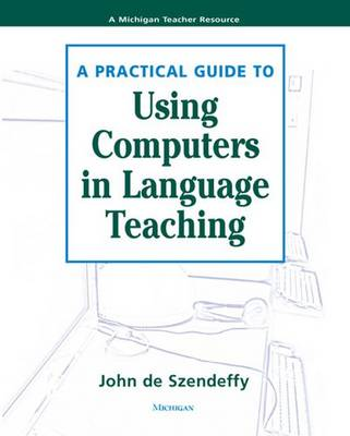 A Practical Guide to Using Computers in Language Teaching (Paperback)