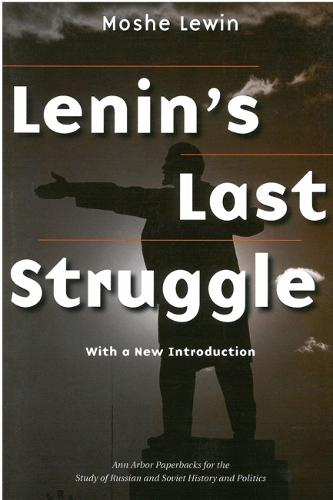 Lenin's Last Struggle - Ann Arbor Paperbacks for the Study of Russian and Soviet History & Politics (Paperback)