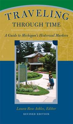 Traveling Through Time: A Guide to Michigan's Historical Markers (Paperback)