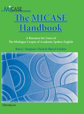 The MICASE Handbook: A Resource for Users of the Michigan Corpus of Academic Spoken English (Paperback)