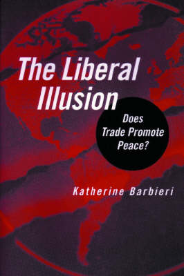 The Liberal Illusion: Does Trade Promote Peace? (Paperback)