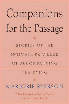 Companions for the Passage: Stories of the Intimate Privilege of Accompanying the Dying (Paperback)