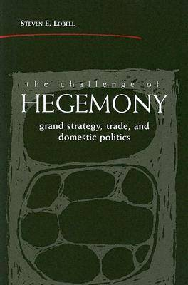 The Challenge of Hegemony: Grand Strategy, Trade and Domestic Politics (Paperback)