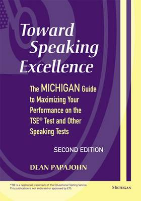 Toward Speaking Excellence: The Michigan Guide to Maximizing Your Performance on the TSE Test and Other Speaking Tests (Paperback)