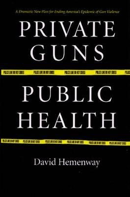 Private Guns, Public Health (Paperback)