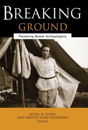 Breaking Ground: Pioneering Women Archaeologists (Paperback)
