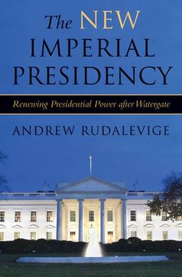 The New Imperial Presidency: Renewing Presidential Power After Watergate - Contemporary Political and Social Issues (Paperback)