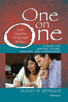 One on One with Second Language Writers: A Guide for Writing Tutors, Teachers, and Consultants (Paperback)