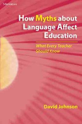 How Myths About Language Affect Education: What Every Teacher Should Know (Paperback)