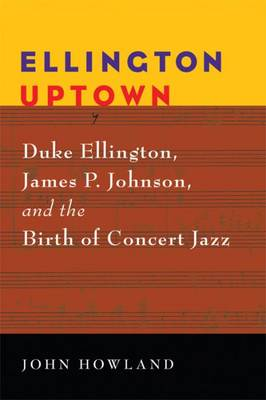 Ellington Uptown: Duke Ellington, James P. Johnson, and the Birth of Concert Jazz - Jazz Perspectives (Paperback)
