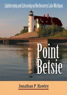 Point Betsie: Lightkeeping and Lifesaving on Northeastern Lake Michigan (Paperback)