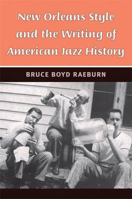 New Orleans Style and the Writing of American Jazz History - Jazz Perspectives (Paperback)