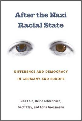After the Nazi Racial State: Difference and Democracy in Germany and Europe - Social History, Popular Culture and Politics in Germany (Paperback)