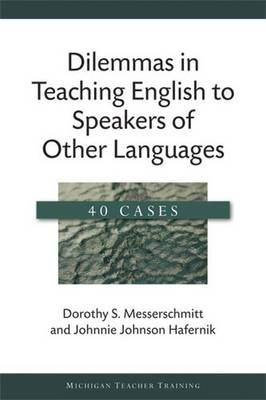 Dilemmas in Teaching English to Speakers of Other Languages: 40 Cases - Michigan Teacher Training (Paperback)