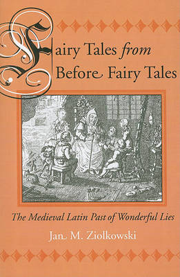 Fairy Tales from Before Fairy Tales: The Medieval Latin Past of Wonderful Lies (Paperback)