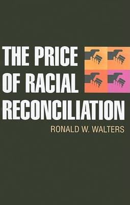 The Price of Racial Reconciliation - Politics of Race & Ethnicity (Paperback)