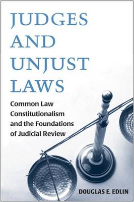 Judges and Unjust Laws: Common Constitutionalism and the Foundations of Judicial Review (Paperback)
