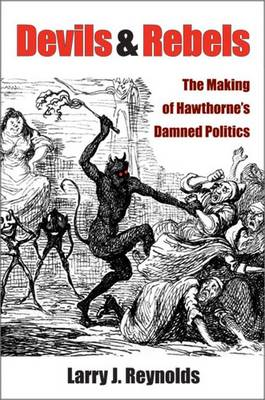 Devils and Rebels: The Making of Hawthorne's Damned Politics (Paperback)