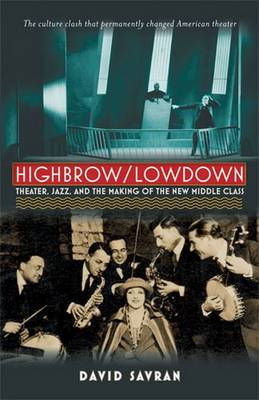Highbrow/Lowdown: Theater, Jazz and the Making of the New Middle Class (Paperback)