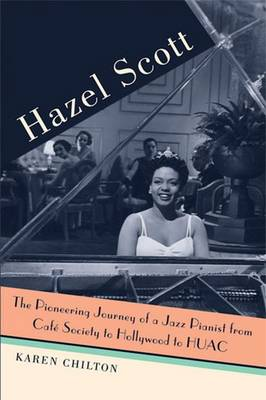Hazel Scott: The Pioneering Journey of a Jazz Pianist, from Cafe Society to Hollywood to HUAC (Paperback)