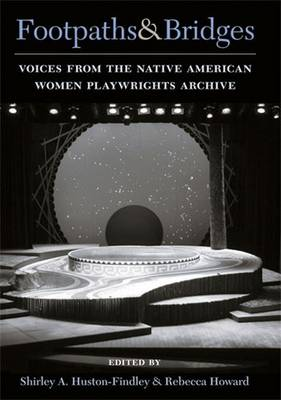Footpaths and Bridges: Voices from the Native American Women Playwrights Archive (Paperback)