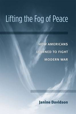Lifting the Fog of Peace: How American's Learned to Fight Modern War (Paperback)