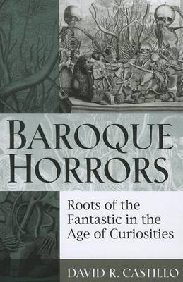 Baroque Horrors: Roots of the Fantastic in the Age of Curiosities (Paperback)