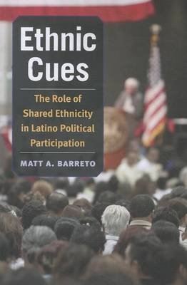 Ethnic Cues: The Role of Shared Ethnicity in Latino Political Participation (Paperback)