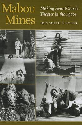 Mabou Mines: Making Avant-Garde Theater in the 1970s (Paperback)