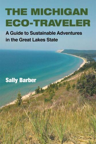The Michigan Eco-Traveler: A Guide to Sustainable Adventures in the Great Lakes State (Paperback)
