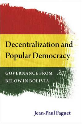 Decentralization and Popular Democracy: Governance from Below in Bolivia (Paperback)