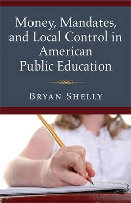 Money, Mandates and Local Control in American Public Education (Paperback)
