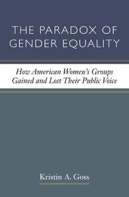 The Paradox of Gender Equality: How American Women's Groups Gained and Lost Their Public Voice (Paperback)
