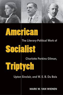 American Socialist Triptych: The Literary-Political Work of Charlotte Perkins Gilman, Upton Sinclair, and W. E. B. Du Bois - Class : Culture (Paperback)