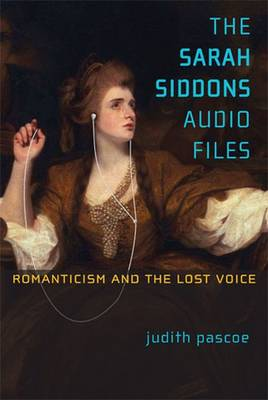 The Sarah Siddons Audio Files: Romanticism and the Lost Voice - Theater: Theory/Text/Performance (Paperback)