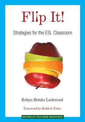 Flip it!: Strategies for the ESL Classroom - Michigan Teacher Resource (Paperback)