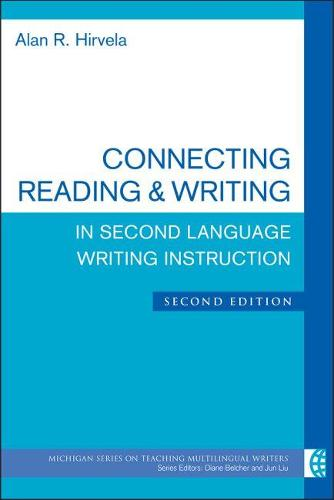 Connecting Reading & Writing in Second Language Writing Instruction - The Michigan Series on Teaching Multilingual Writers (Paperback)