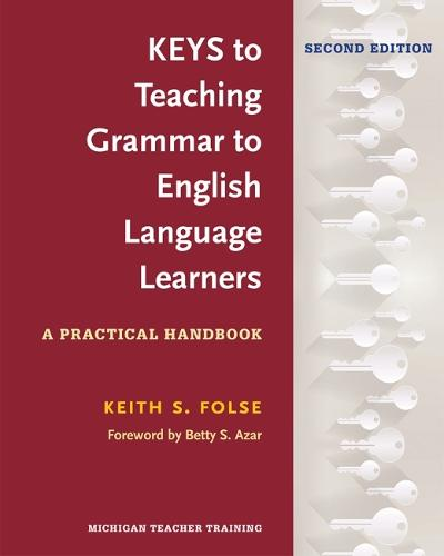Keys to Teaching Grammar to English Language Learners, Second Ed.: A Practical Handbook (Paperback)