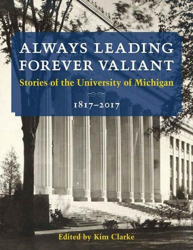 Always Leading, Forever Valiant: Stories of the University of Michigan, 1817-2017 (Paperback)