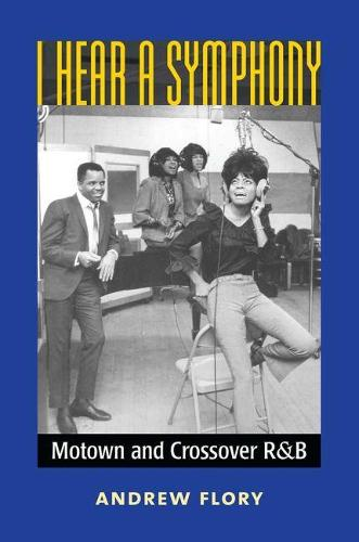 I Hear a Symphony: Motown and Crossover R&B - Tracking Pop (Paperback)