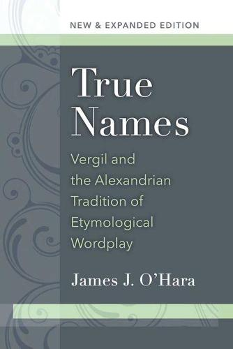 True Names: Vergil and the Alexandrian Tradition of Etymological Wordplay (Paperback)