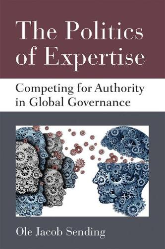 The Politics of Expertise: Competing for Authority in Global Governance - Configurations: Critical Studies of World Politics (Paperback)