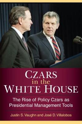 Czars in the White House: The Rise of Policy Czars as Presidential Management Tools (Paperback)