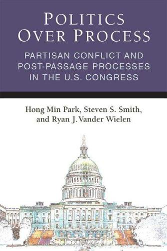 Politics Over Process: Partisan Conflict and Post-Passage Processes in the U.S. Congress - Legislative Politics and Policy Making (Paperback)
