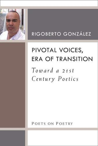 Pivotal Voices, Era of Transition: Toward a 21st Century Poetics - Poets on Poetry (Paperback)
