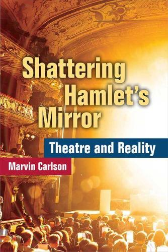 Shattering Hamlet's Mirror: Theatre and Reality (Paperback)