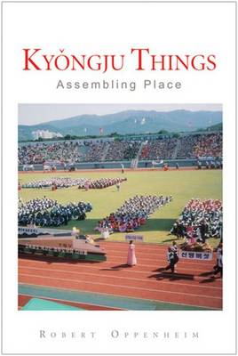 Kyongju Things: Assembling Place (Paperback)