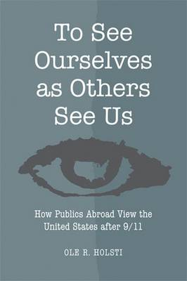 To See Ourselves as Others See Us: How Publics Abroad View the United States After 9/11 (Paperback)