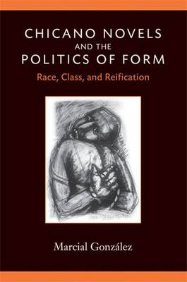 Chicano Novels and the Politics of Form: Race, Class, and Reification - Class: Culture (Paperback)